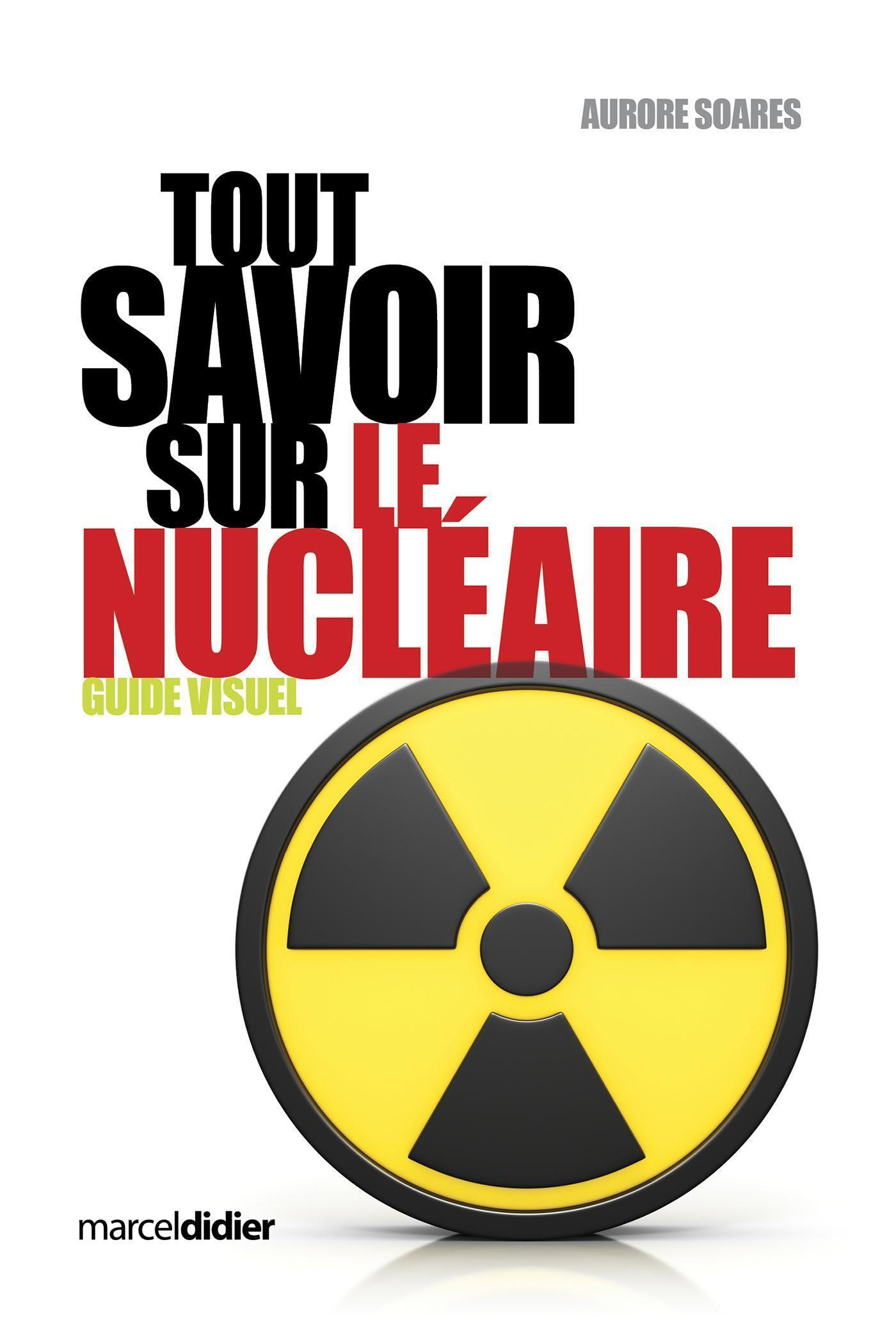 Vignette du livre Tout savoir sur le nucléaire (Guide visuel)