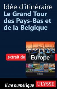 Idée d'itinéraire - Grand Tour Pays-Bas et Belgique