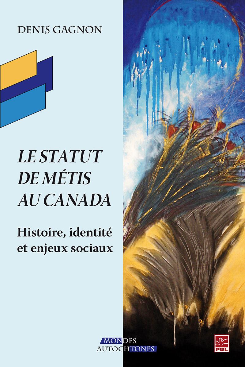 Le statut de Métis au Canada. Histoire, identité et enjeux sociaux