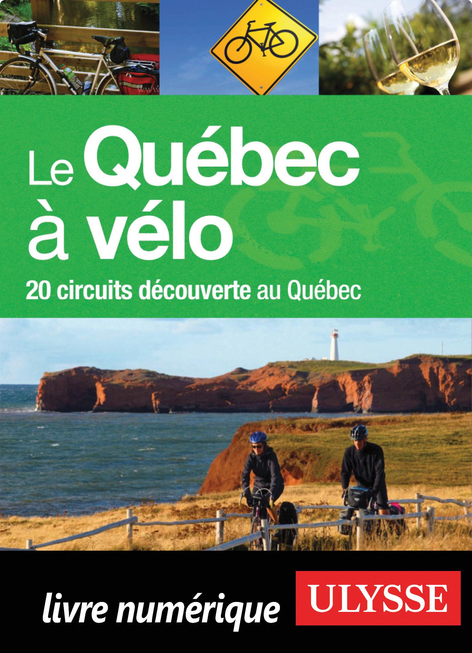 Le Québec à vélo - 20 circuits découverte au Québec