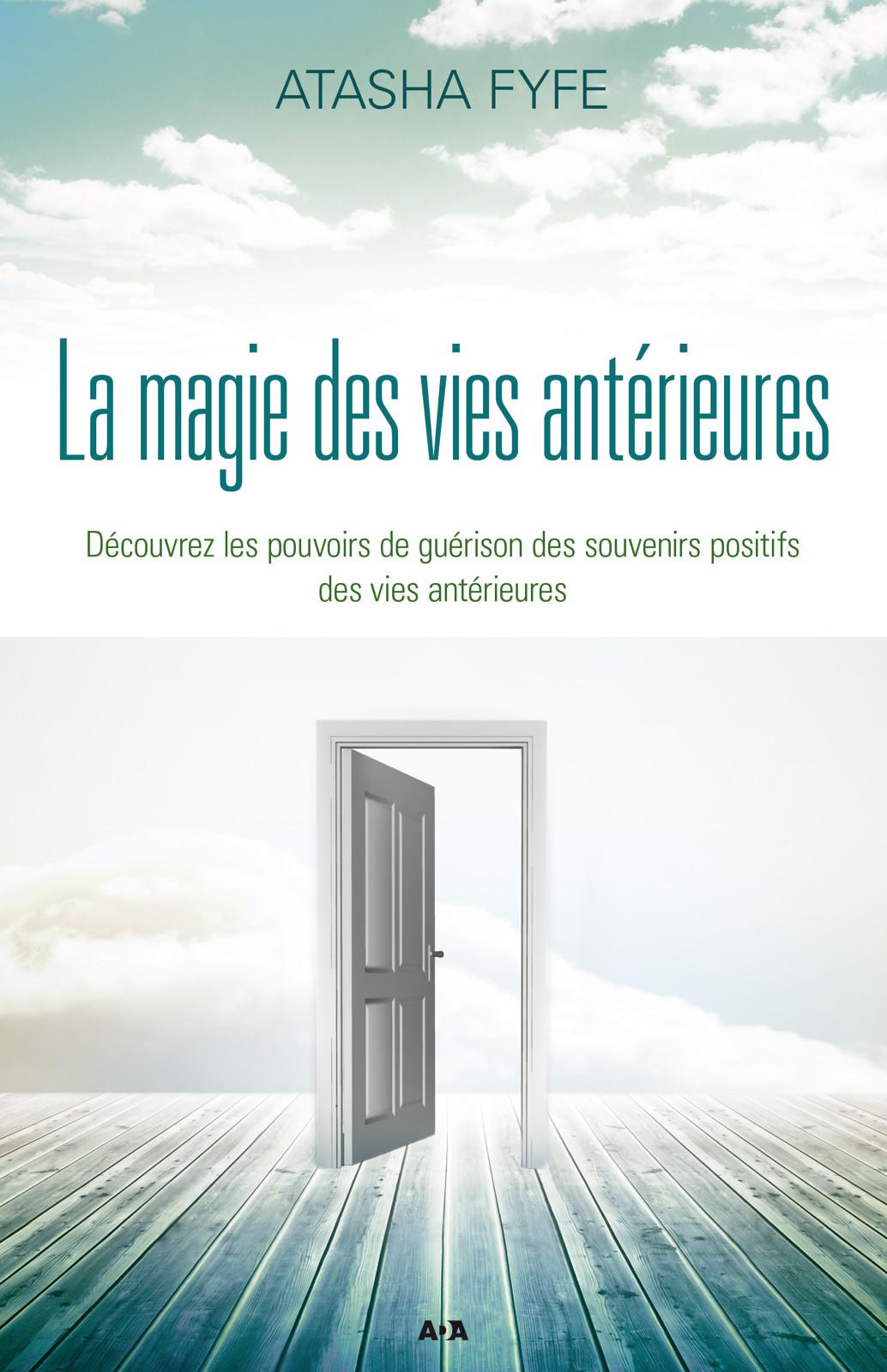 La magie des vies antérieures, Découvrez les pouvoirs de guérison des souvenirs positifs des vies antérieures