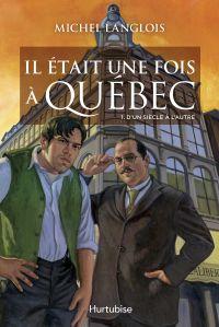 Il était une fois à Québec T1 - D'un siècle à l'autre