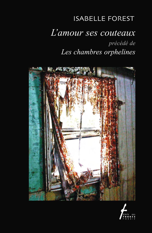 L'amour ses couteaux précédé de Les chambres orphelines