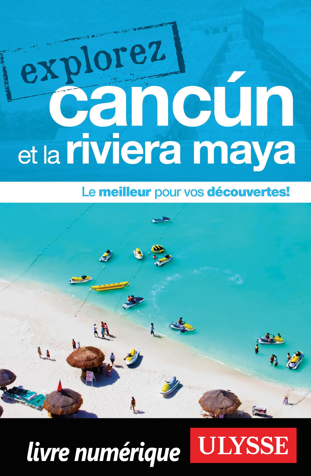 Explorez Cancun et la Rivie...