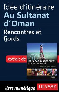 Idée d'itinéraire au Sultanat d'Oman - Rencontres et fjords