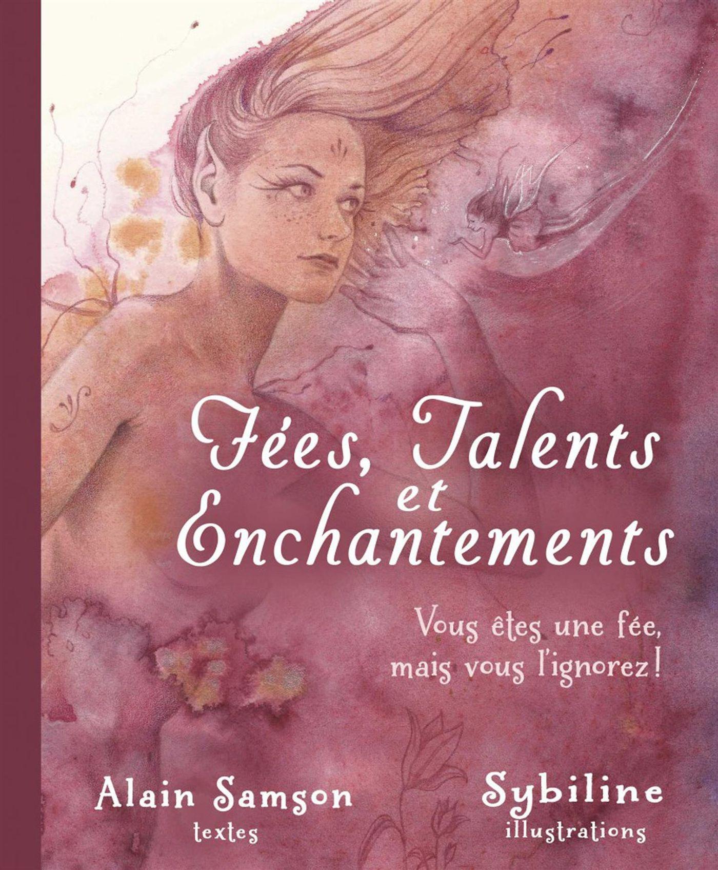 Fées, talents et enchantements : Vous êtes une fée, mais vous l'ignorez !