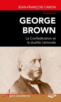George Brown : La Confédéra...