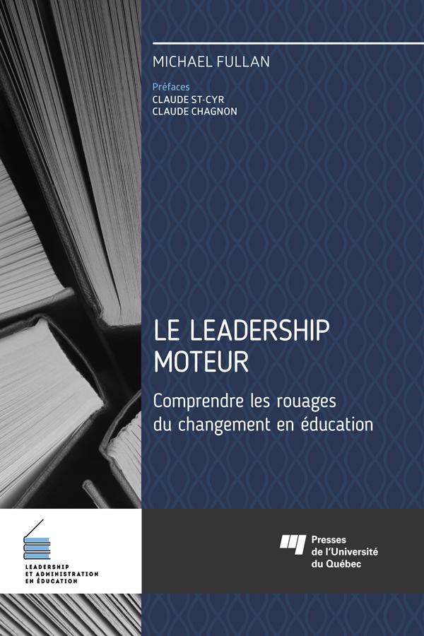 Le leadership moteur, Comprendre les rouages du changement en ?ducation