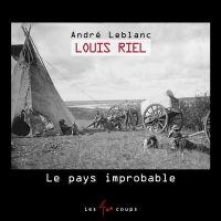 Louis Riel, Le pays improbable