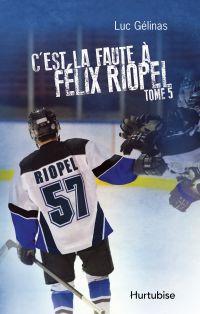C'est la faute à Félix Riopel T5