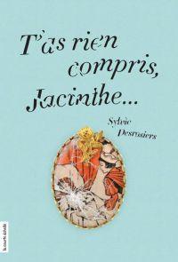 T'as rien compris, Jacinthe...