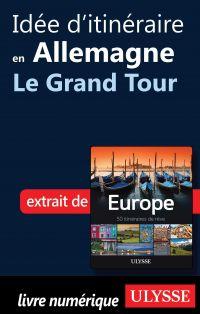 Idée d'itinéraire en Allemagne - Le Grand Tour