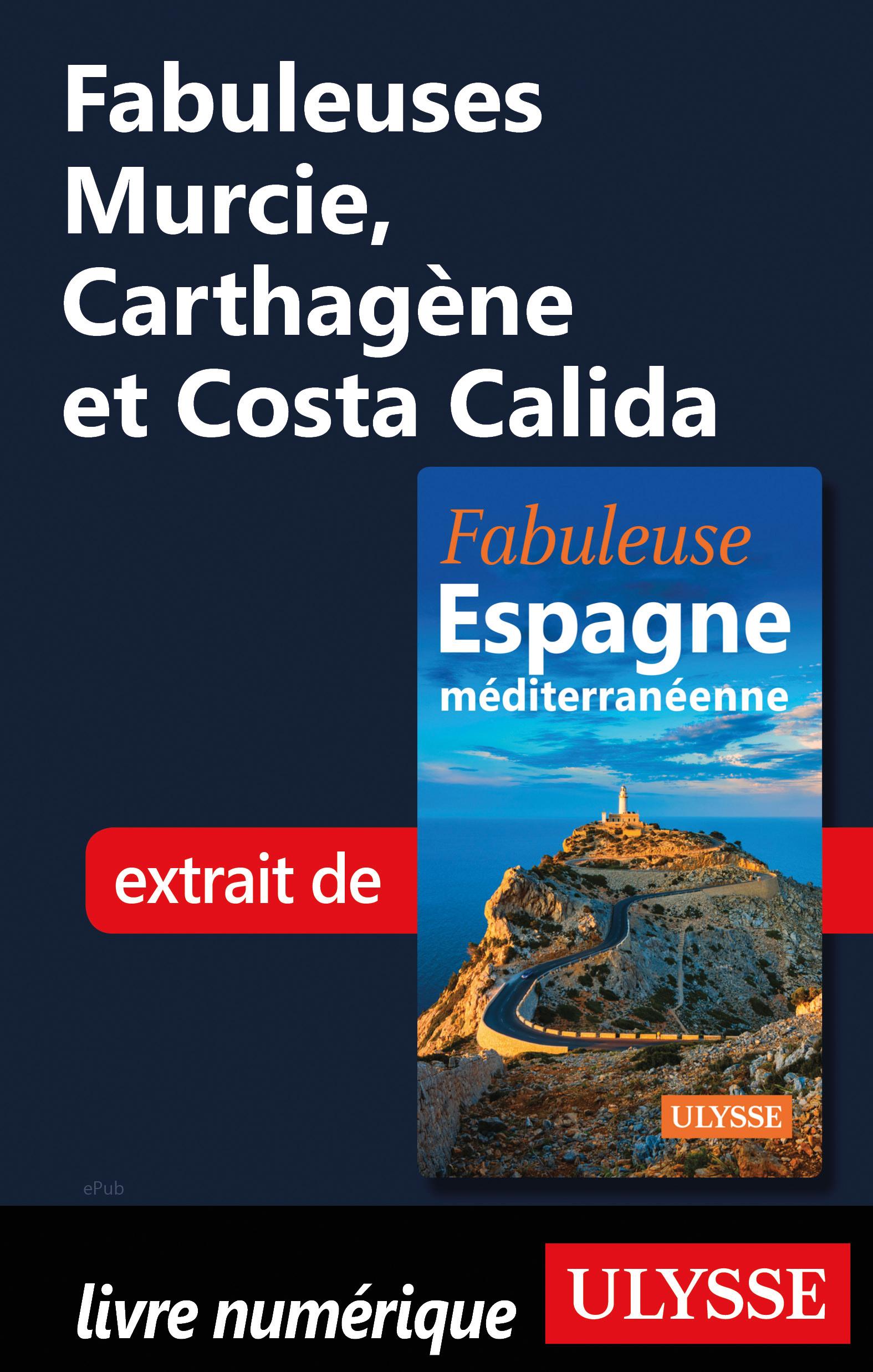 Vignette du livre Fabuleuses Murcie, Carthagène et Costa Calida