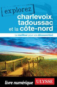 Explorez Charlevoix, Tadoussac et la Côte-Nord