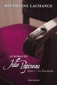 Le Roman de Julie Papineau Tome 1 - La Tourmente