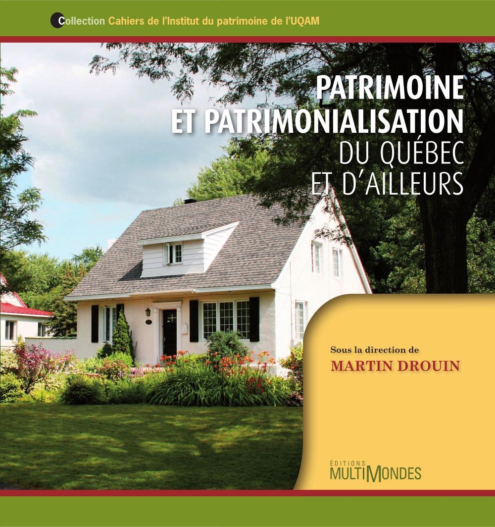 Patrimoine et patrimonialisation : du Québec et d'ailleurs