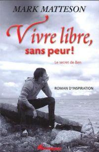 Vivre libre, sans peur ! : ...