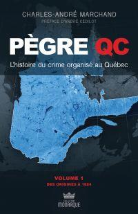 Pègre Qc - L'histoire du crime organisé au Québec