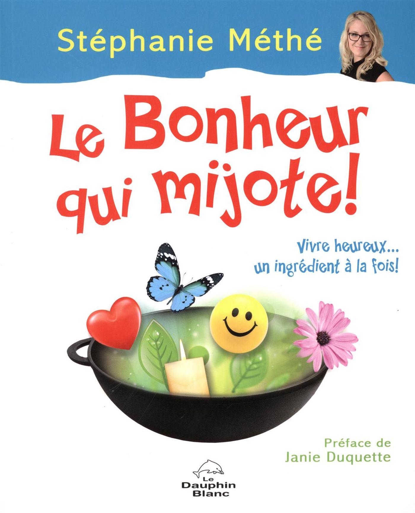 Le bonheur qui mijote ! : Vivre heureux... un ingrédient à la fois !