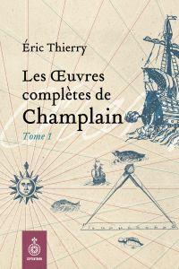 Œuvres complètes de Champlain, tome 1 (Les)