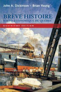Brève histoire socio-économique du Québec (4e édition)