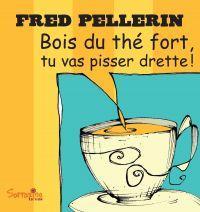 Bois du thé fort, tu vas pi...