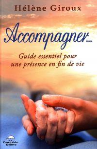 Accompagner... Guide essentiel pour une présence en fin de vie