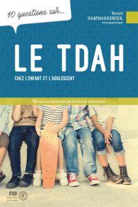 10 questions sur... Le TDAH chez l'enfant et l'adolescent