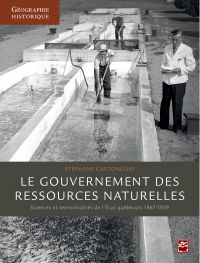 Le gouvernement des ressources naturelles : Sciences et territorialités de l'Etat québécois 1867-193