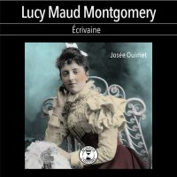 Lucy Maud Montgomery, écriv...