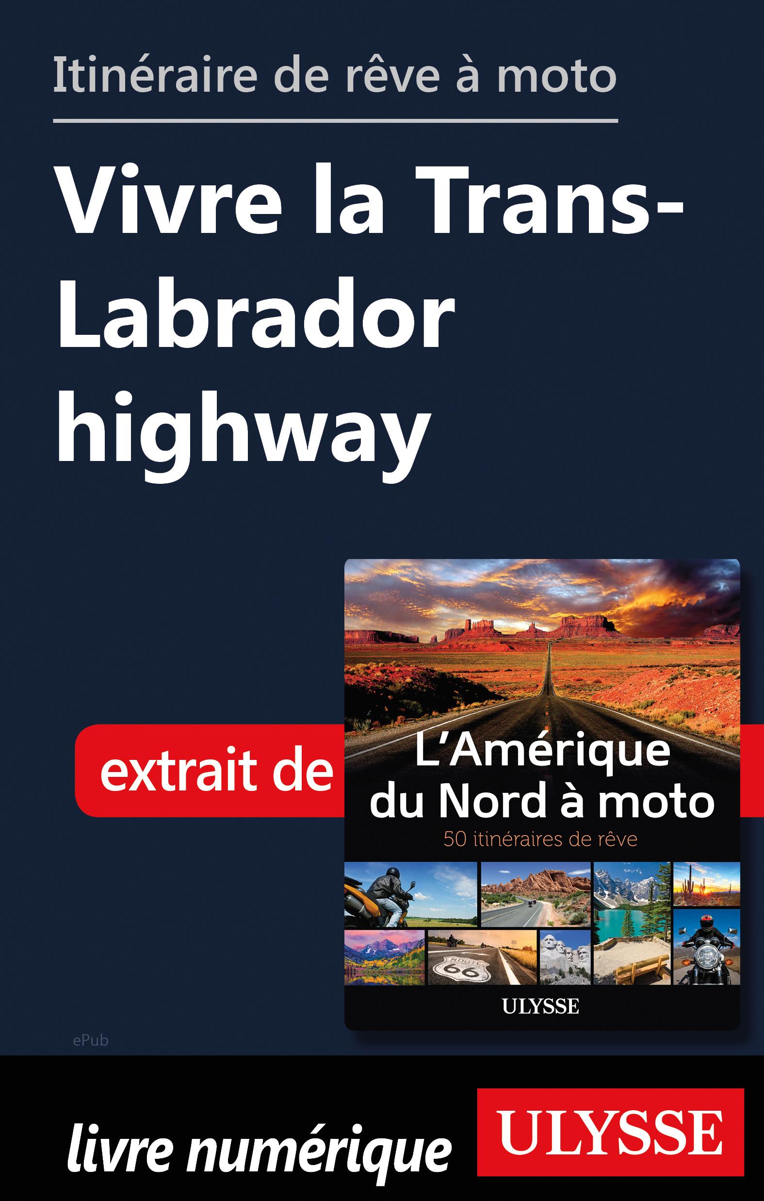 itinéraire de rêve à moto - Vivre la Trans-Labrador highway