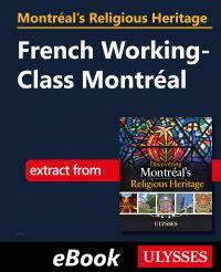 Montréal's Religious Heritage: French Working-Class Montréal