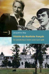 Histoire du Manitoba français (Tome 3) : De Gabrielle Roy à Daniel Lavoie