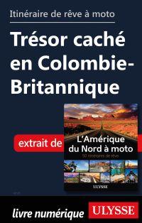 itinéraire de rêve moto Trésor caché en Colombie-Britannique