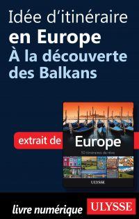 Idée d'itinéraire en Europe - À la découverte des Balkans