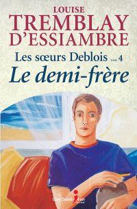 Les soeurs Deblois, tome 4: Le demi-frère