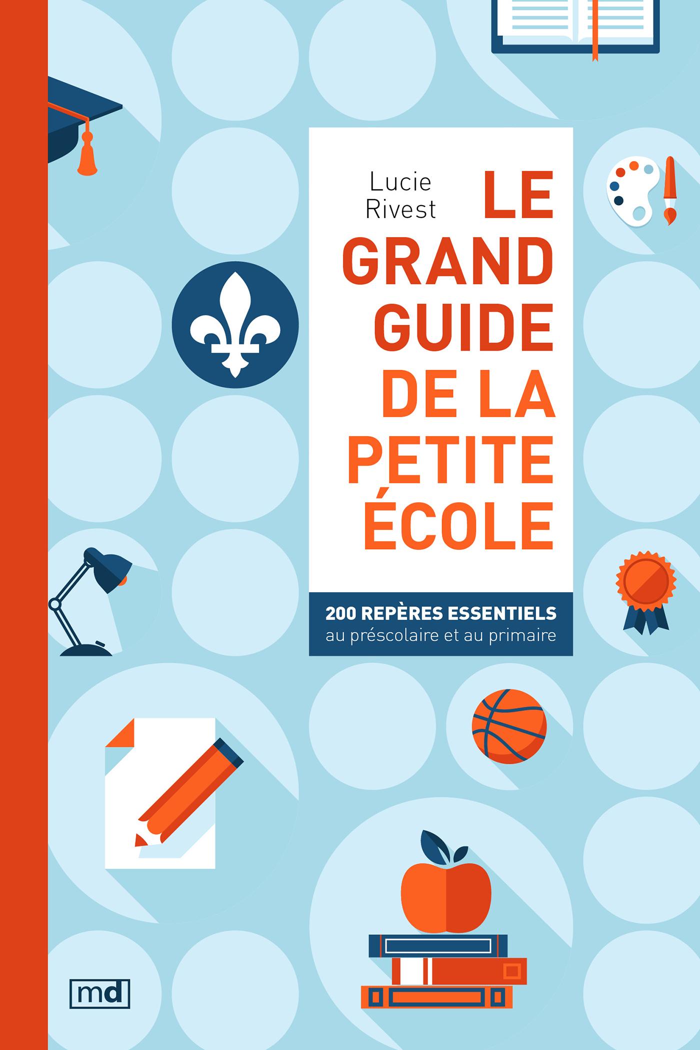 Le grand guide de la petite école : 200 repères essentiels au préscolaire et au primaire