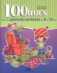 100 trucs pour les parents d'enfants de 6 à 12 ans