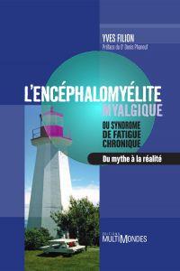 L'encéphalomyélite myalgique ou syndrome de fatigue chronique - Du mythe à la réalité