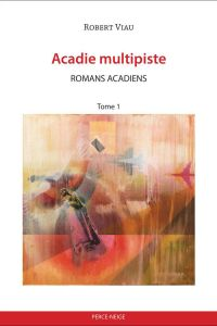 Acadie multipiste: romans acadiens