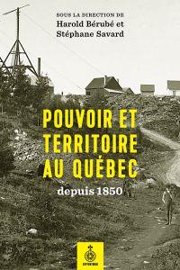Pouvoir et territoire au Québec depuis 1850