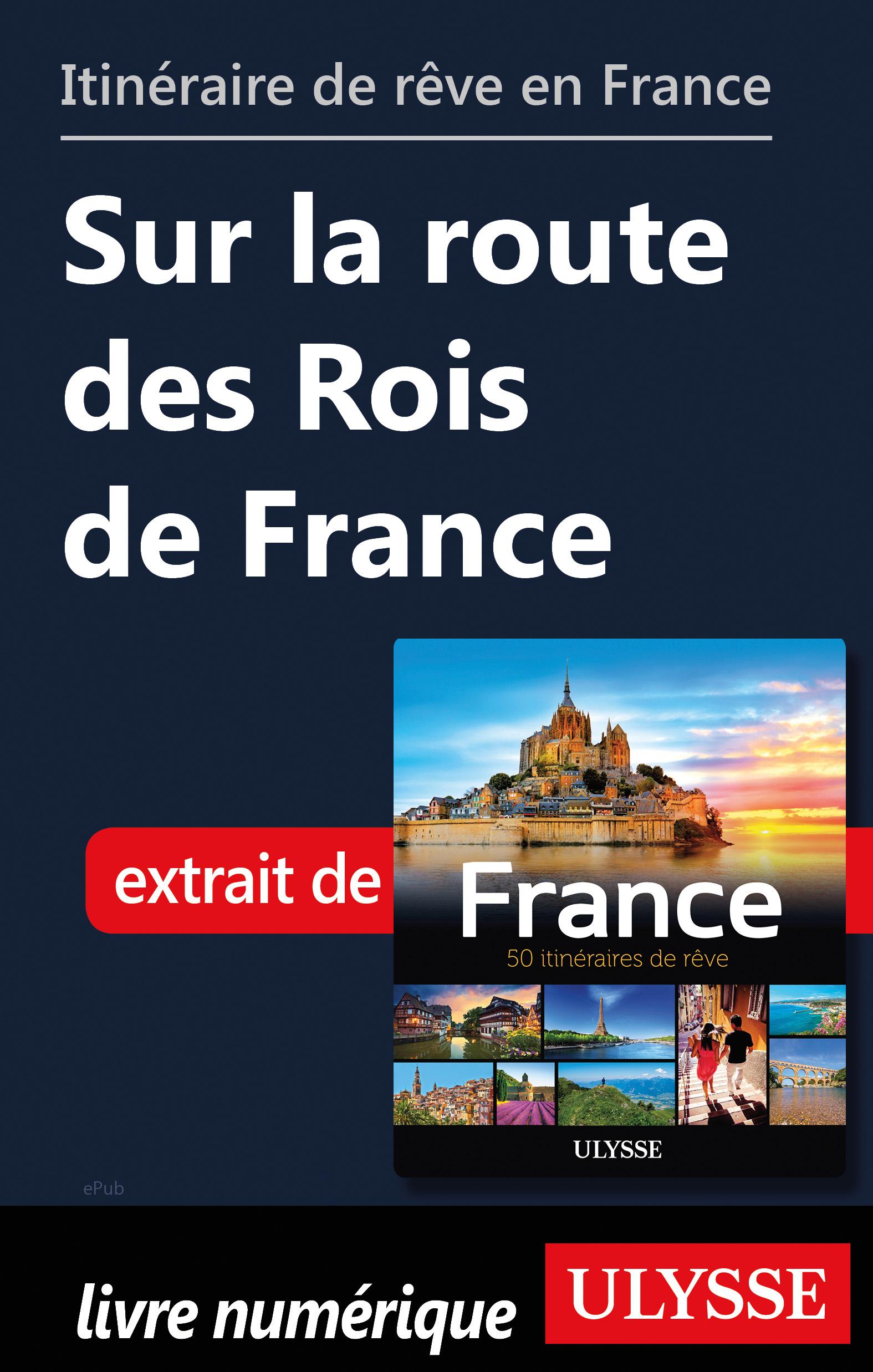 Itinéraire de rêve en France Sur la route des Rois de France
