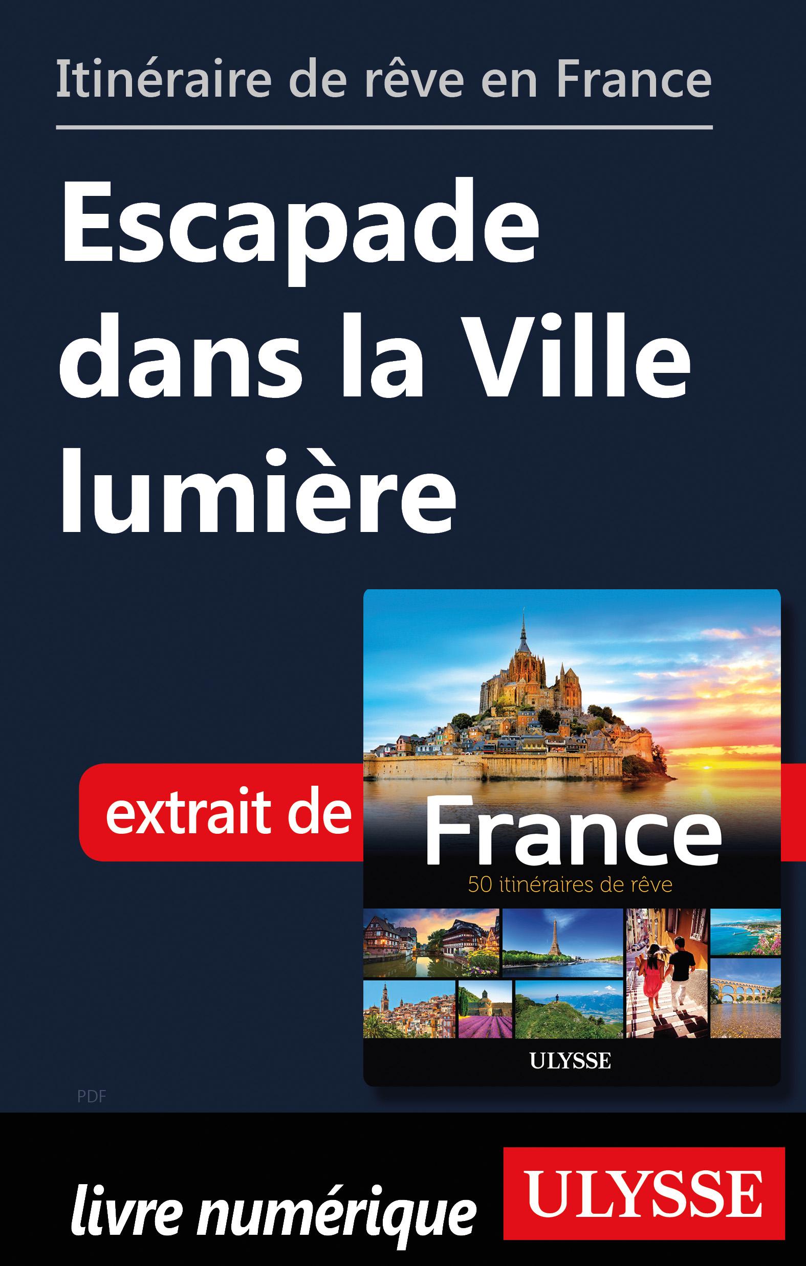 Itinéraire de rêve en France Escapade dans la Ville lumière