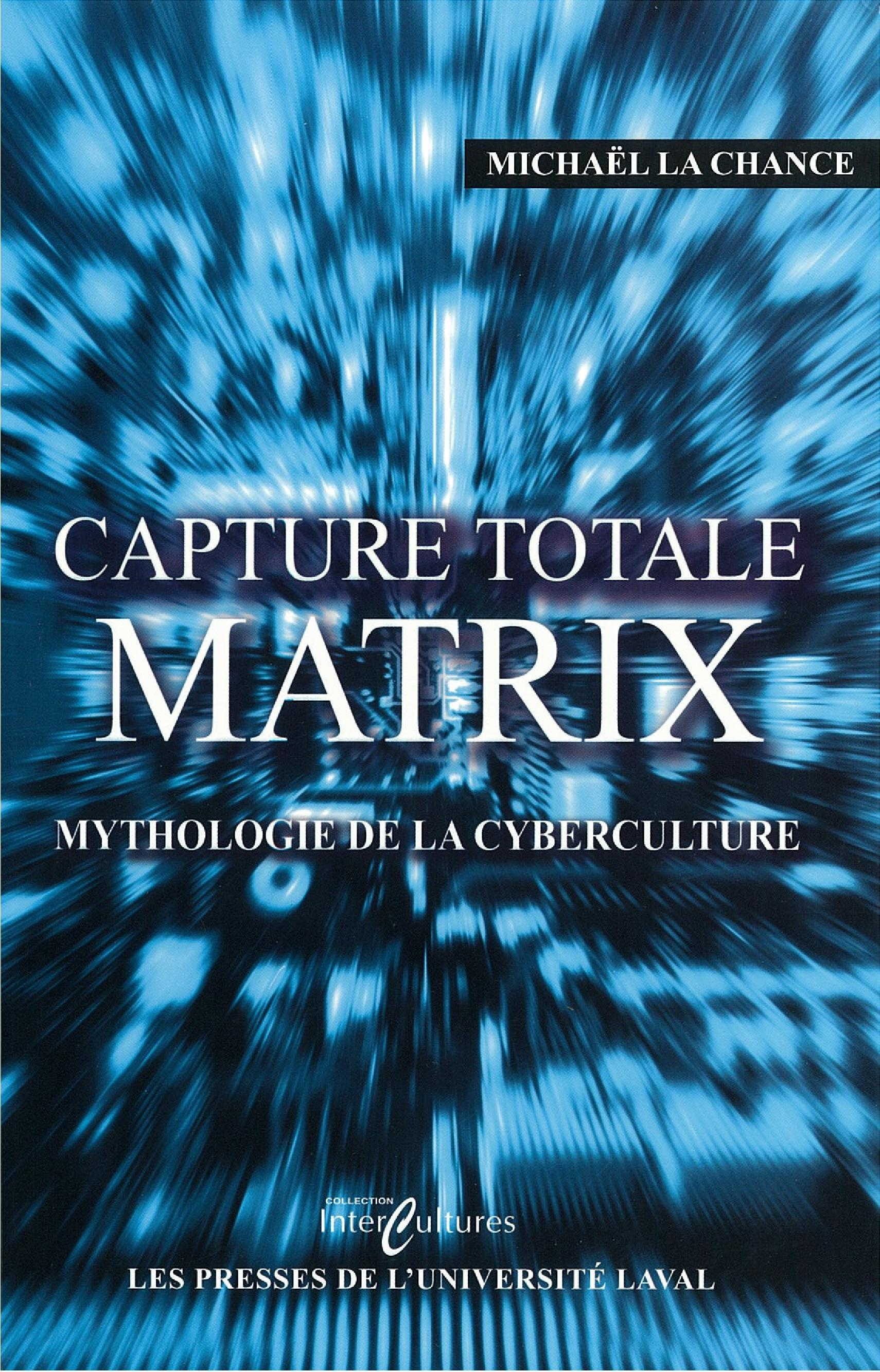 Capture total Matrix : Mythologie de la cyberculture