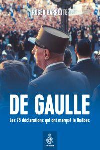 De Gaulle. Les 75 déclarations qui ont marqué le Québec