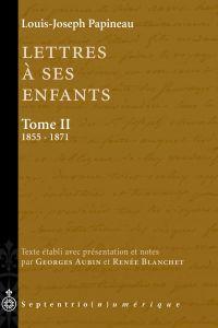 Lettres à ses enfants, Tome II. 1855-1871