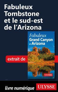 Fabuleux Tombstone et le sud-est de l'Arizona