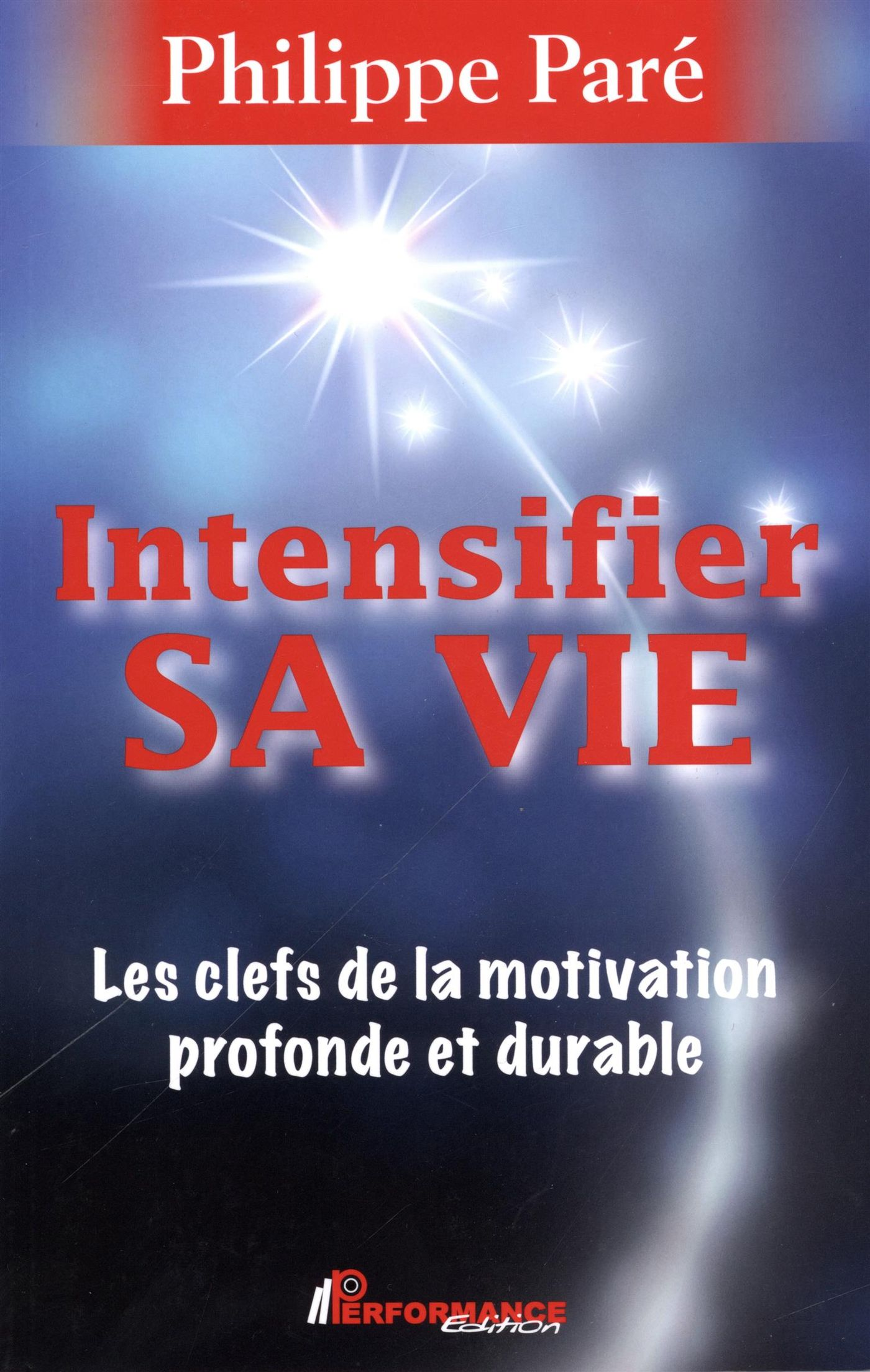 Intensifier sa vie :  Les clefs de la motivation profonde et durable