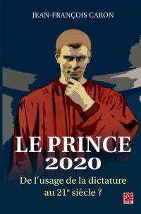 Image de couverture (Le Prince 2020. De l'usage de la dictature au 21e siècle?)