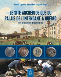 Le Site archéologique du palais de l'intendant à Québec